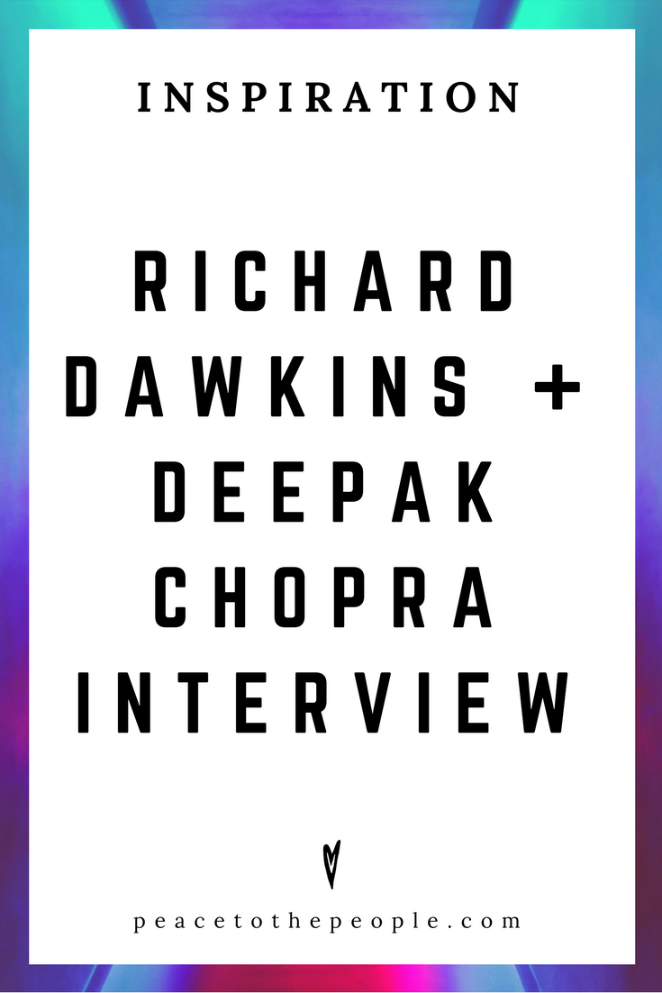 Richard Dawkins • Deepak Chopra • Science • Spirituality • Discussions • Inspiration • Peace to the People.png