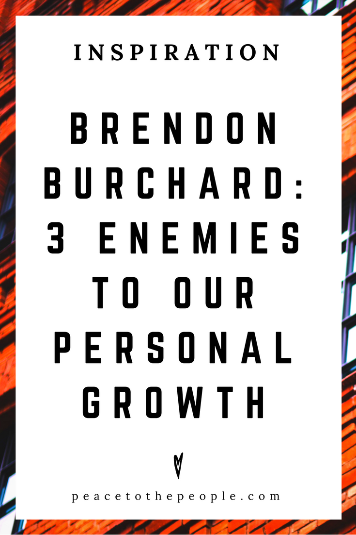 Brendon Burchard • Inspiration • 3 Enemies to Our Personal Growth • Lecture • Motivation • Wisdom • Peace to the People