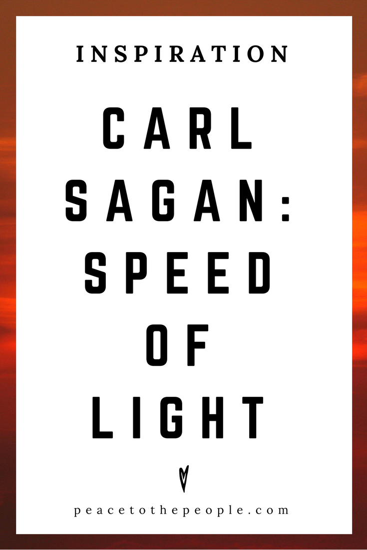 Carl Sagan • Speed of Light • Science • Wisdom • Inspiration • Peace to the People