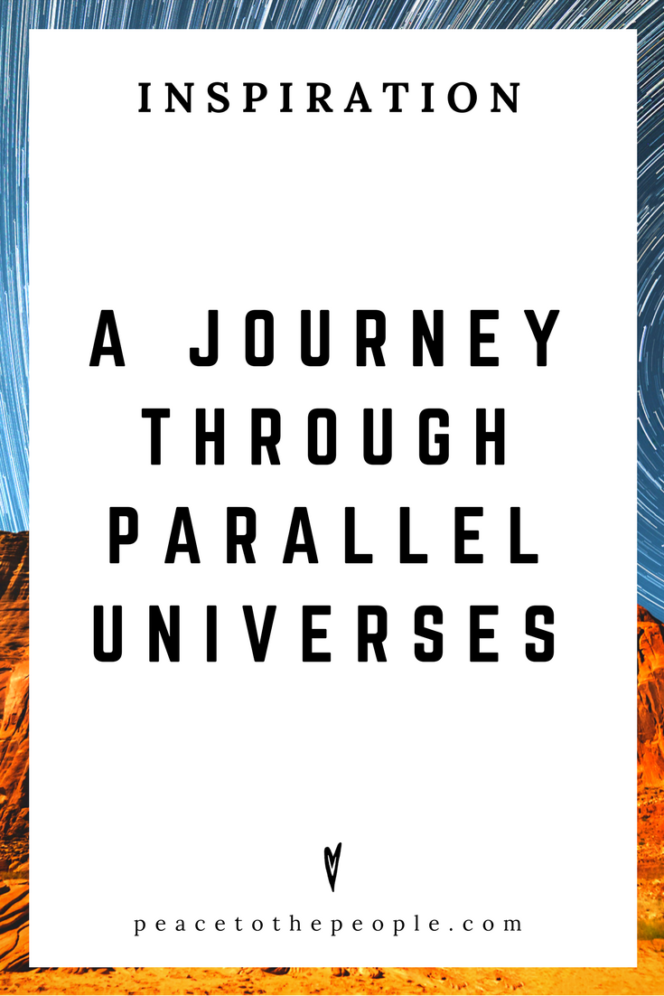 A Journey Through Parallel Universes • Science • Wisdom • Inspiration • Peace to the People