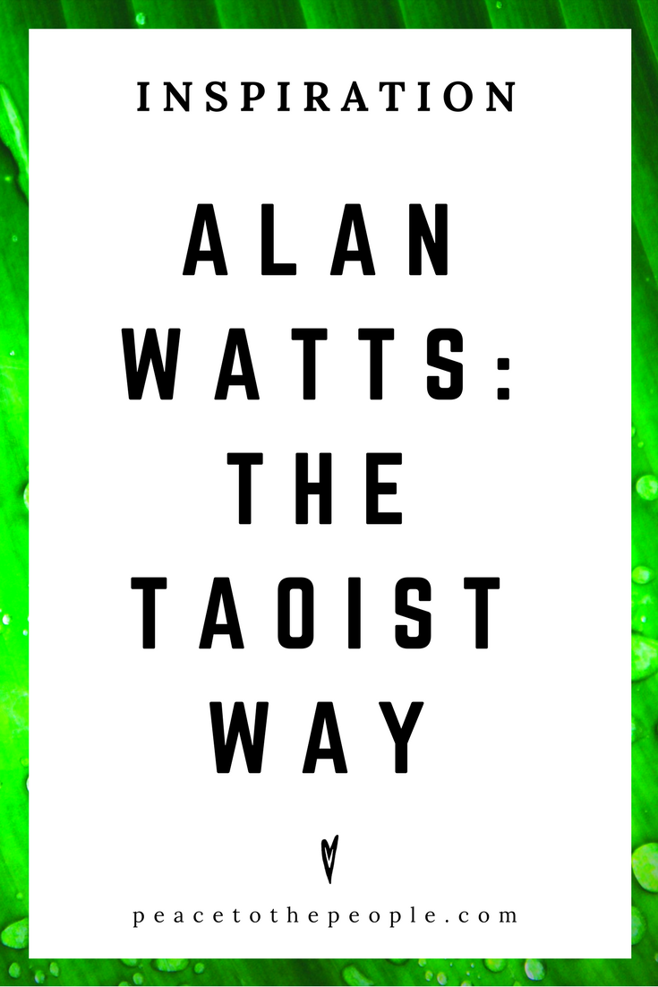 Alan Watts • Inspiration • The Taoist Way • Lecture • Zen • Wisdom • Peace to the People