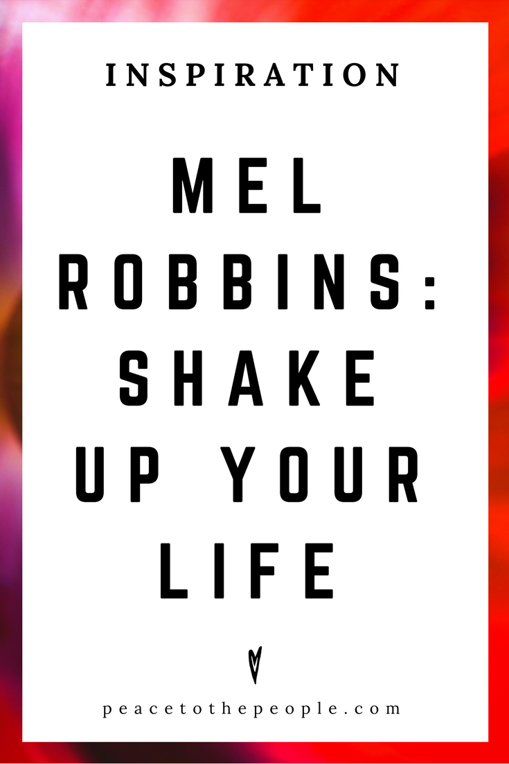 Mel Robbins • Shake Up Your Life • Motivation • Inspiration • Peace to the People