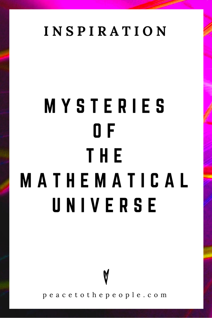 Mysteries of the Mathematical Universe • Science • Wisdom • Inspiration • Peace to the People