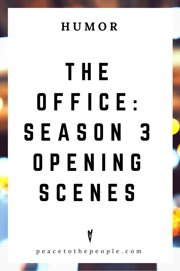 The Office • Season 3 Opening Scenes • Humor • Inspiration • Funny, Hilarious, LOL • Peace to the People