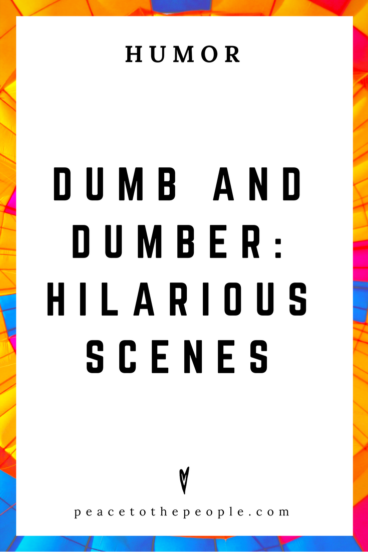 Dumb and Dumber • Hilarious Scenes • Humor • Inspiration • Funny, Hilarious, LOL • Peace to the People