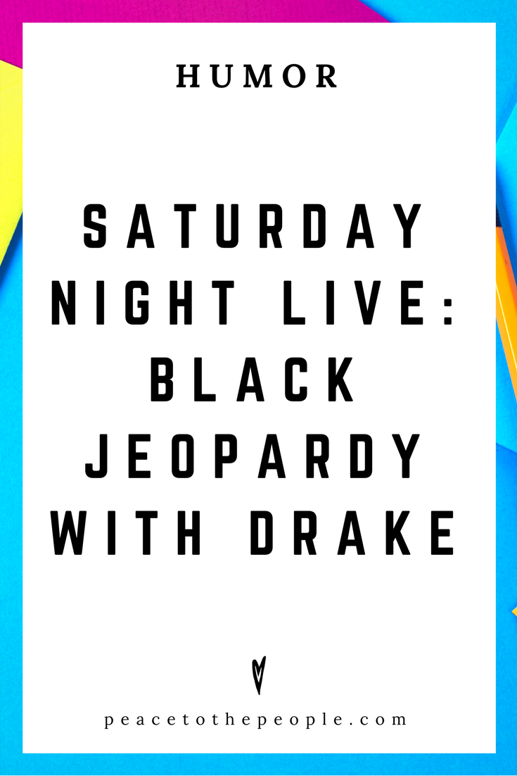Saturday Night Live • Black Jeopardy with Drake • Humor • Inspiration • Funny, Hilarious, LOL • Peace to the People