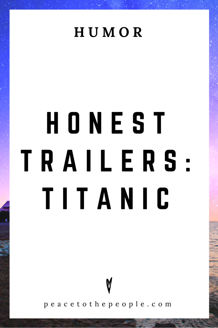 Honest Trailers • Titanic • Movies, Culture, Hiliarious •  LOL • Funny Videos  • Peace to the People.png