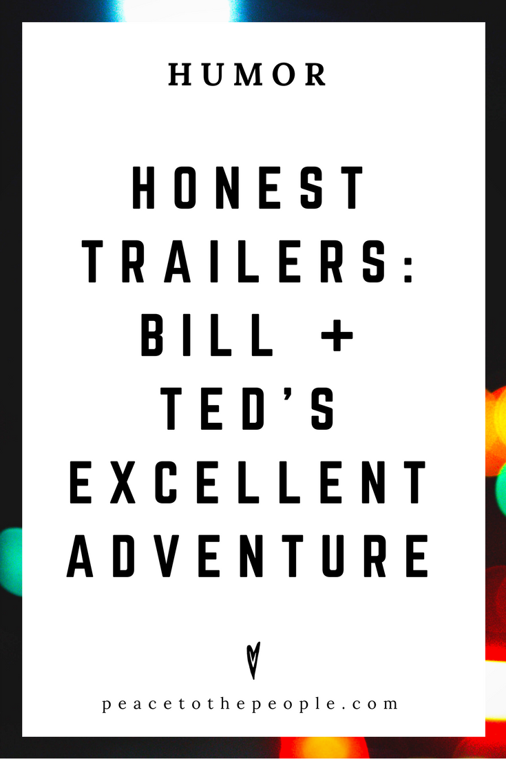 Honest Trailers • Bill + Ted's Excellent Adventure • Movies, Culture, Hilarious •  LOL • Funny Videos  • Peace to the People