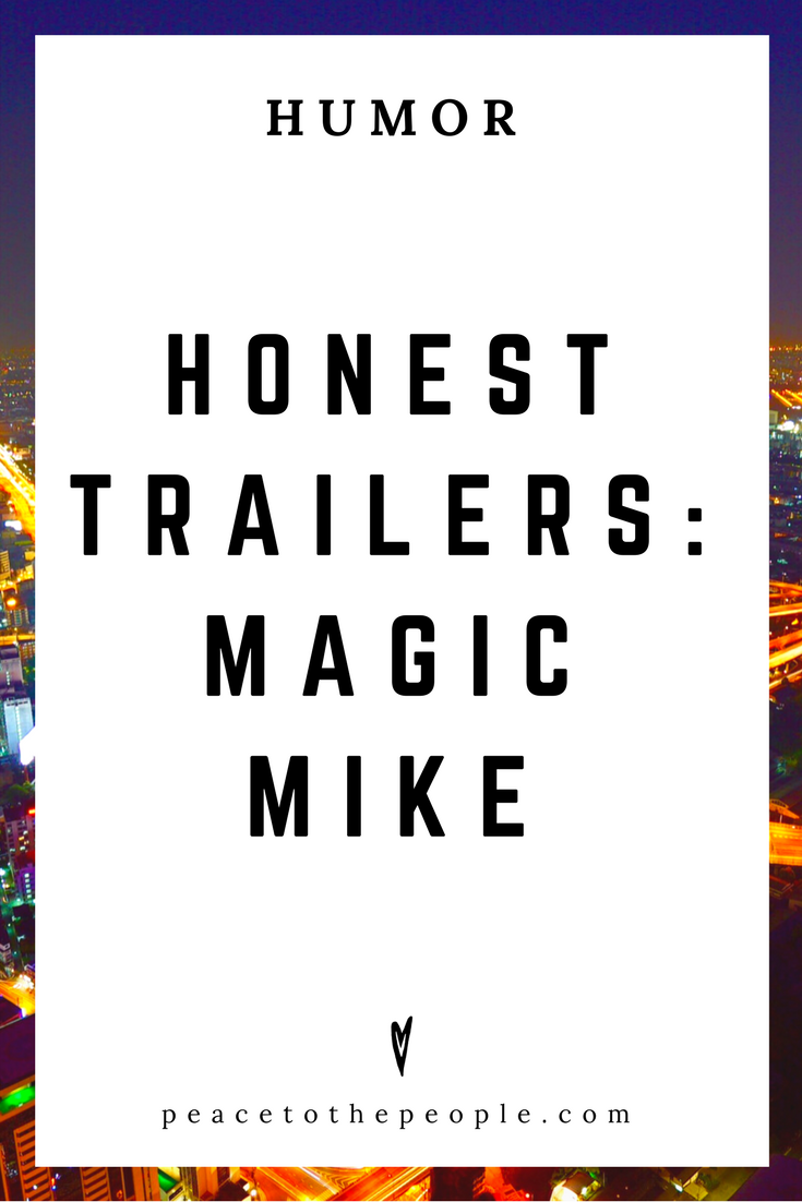 Honest Trailers • Magic Mike • Movies, Culture, Hilarious •  LOL • Funny Videos  • Peace to the People