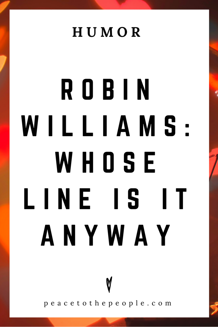 Whose Line Is It Anyway • Robin Williams • TV Shows, Culture, Hilarious •  LOL • Funny Videos  • Peace to the People