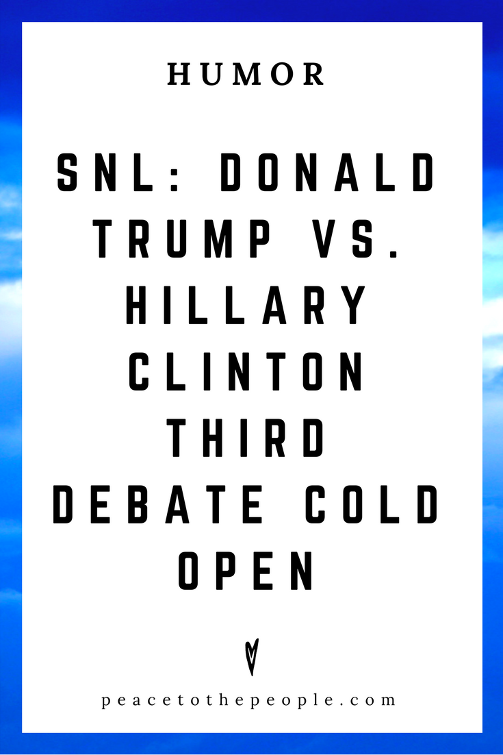 Saturday Night Live • Donald Trump vs. Hillary Clinton Third Debate Cold Open • Politics • Comedy • Culture • Hilarious •  LOL • Funny Videos  • Peace to the People