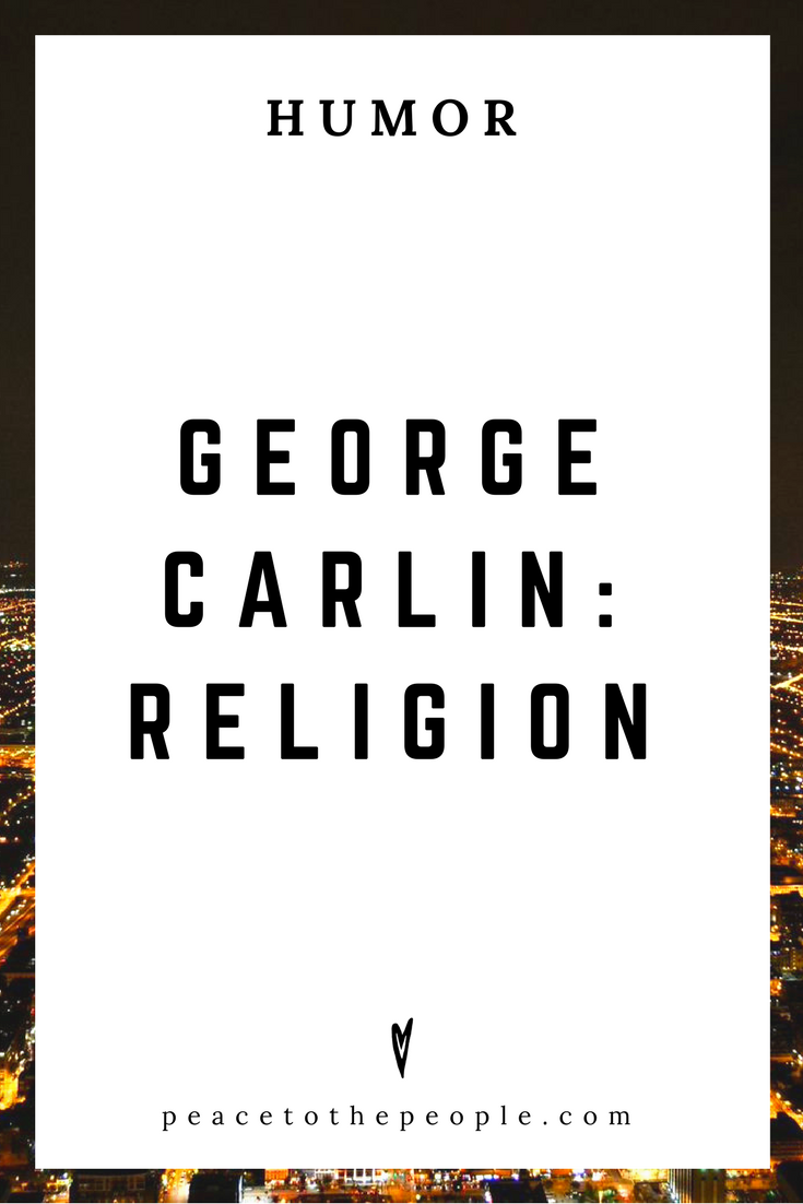 George Carlin • Religion • Stand-Up • Comedy • Culture • Hilarious •  LOL • Funny Videos  • Peace to the People