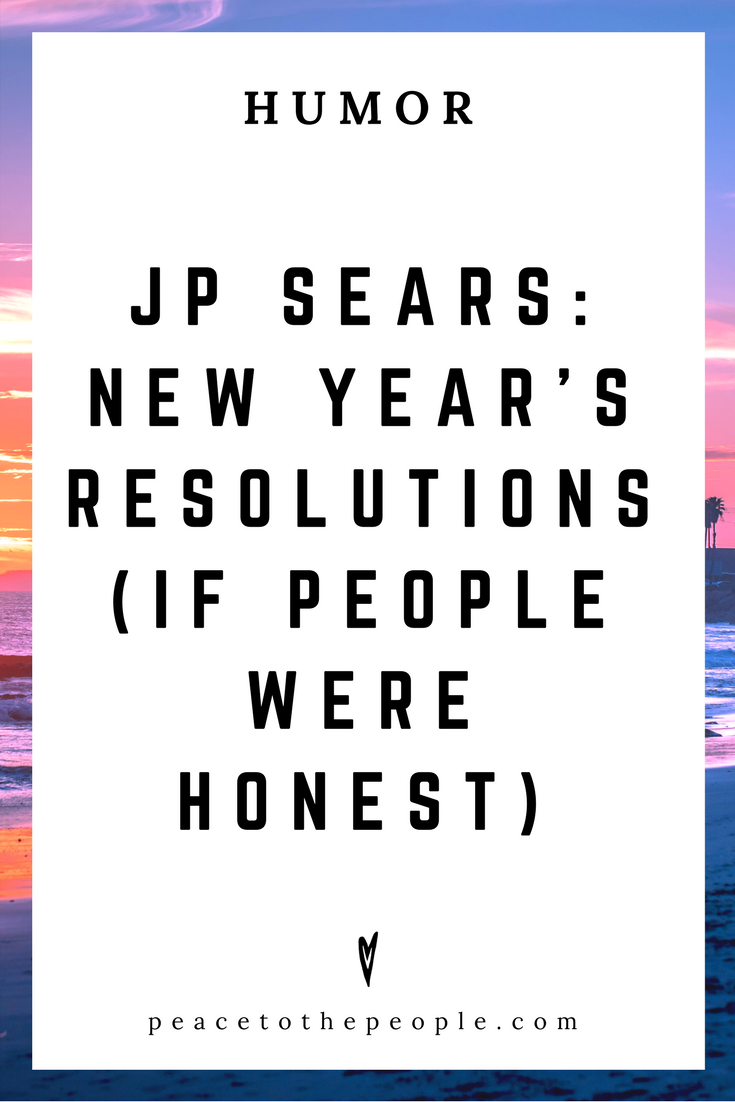 JP Sears • New Year's Resolutions (If People Were Honest) • Comedy • Culture • Hilarious •  LOL • Funny Videos  • Peace to the People