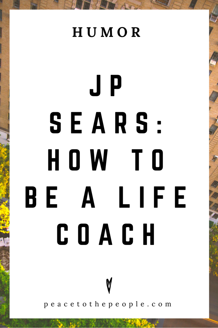 JP Sears • How to Be a Life Coach • Comedy • Culture • Hilarious •  LOL • Funny Videos  • Peace to the People