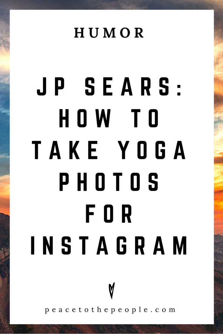 JP Sears • How to Take Yoga Photos for Instagram • Comedy • Culture • Hilarious •  LOL • Funny Videos  • Peace to the People