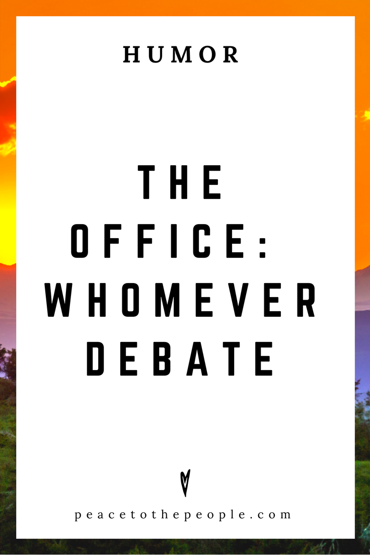 The Office • Whomever Debate • Comedy • Culture • Hilarious •  LOL • Funny Videos  • Peace to the People