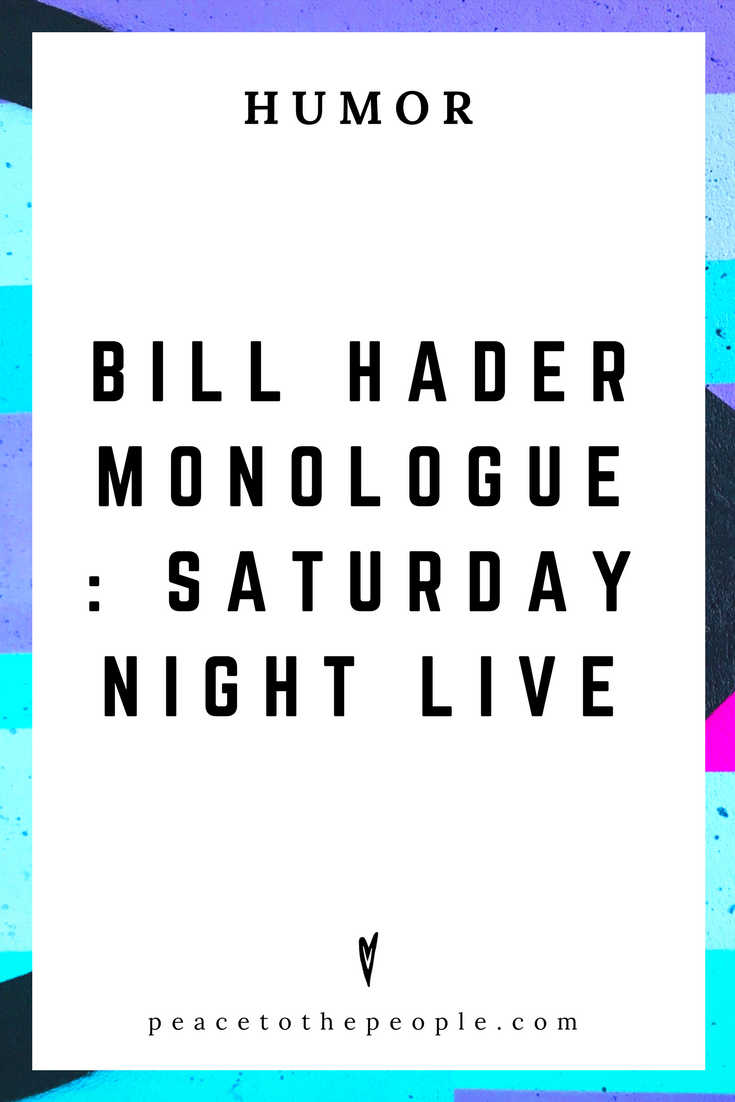Saturday Night Live • Bill Hader Monologue • Comedy • Culture • Hilarious •  LOL • Funny Videos  • Peace to the People
