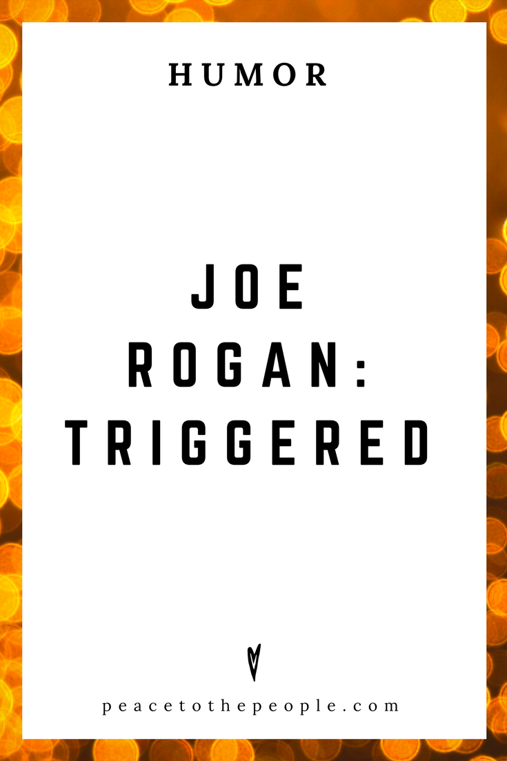 Joe Rogan • Triggered • Comedy • Culture • Hilarious •  LOL • Funny Videos  • Peace to the People