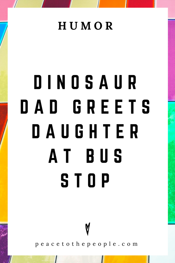 Dinosaur Dad Greets Daughter at Bus Stop • Comedy • Culture • Hilarious •  LOL • Funny Videos  • Peace to the People
