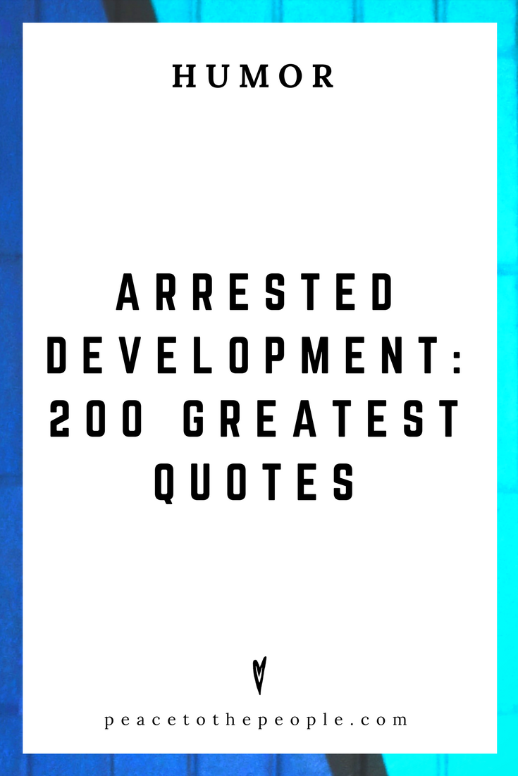 Arrested Development • 200 Greatest Quotes • Comedy • Culture • Hilarious •  LOL • Funny Videos  • Peace to the People