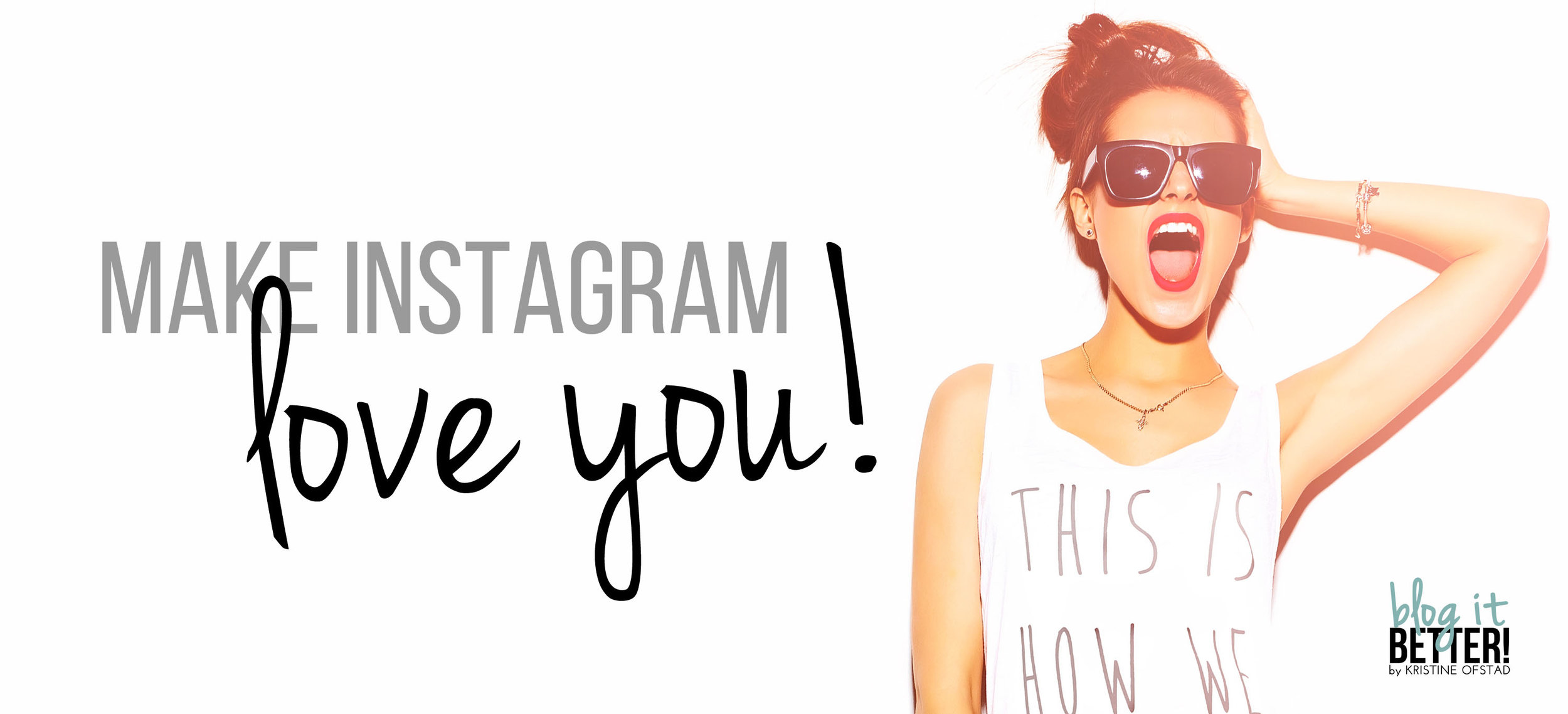 Instagram Revamp - make Instagram love you!