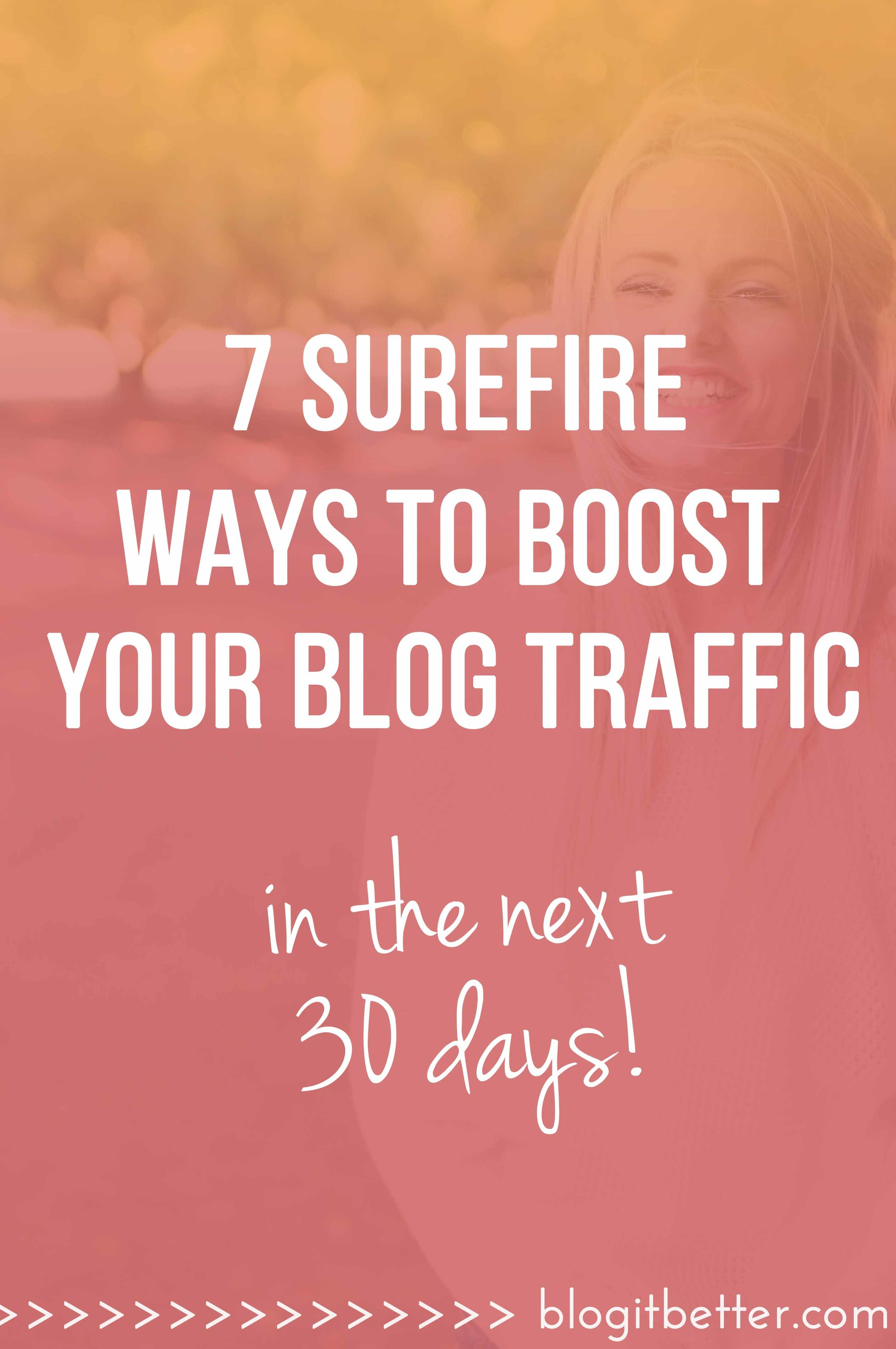 7 Surefire Ways to Double Your Blog Traffic in The Next 30 days! Blog it Better