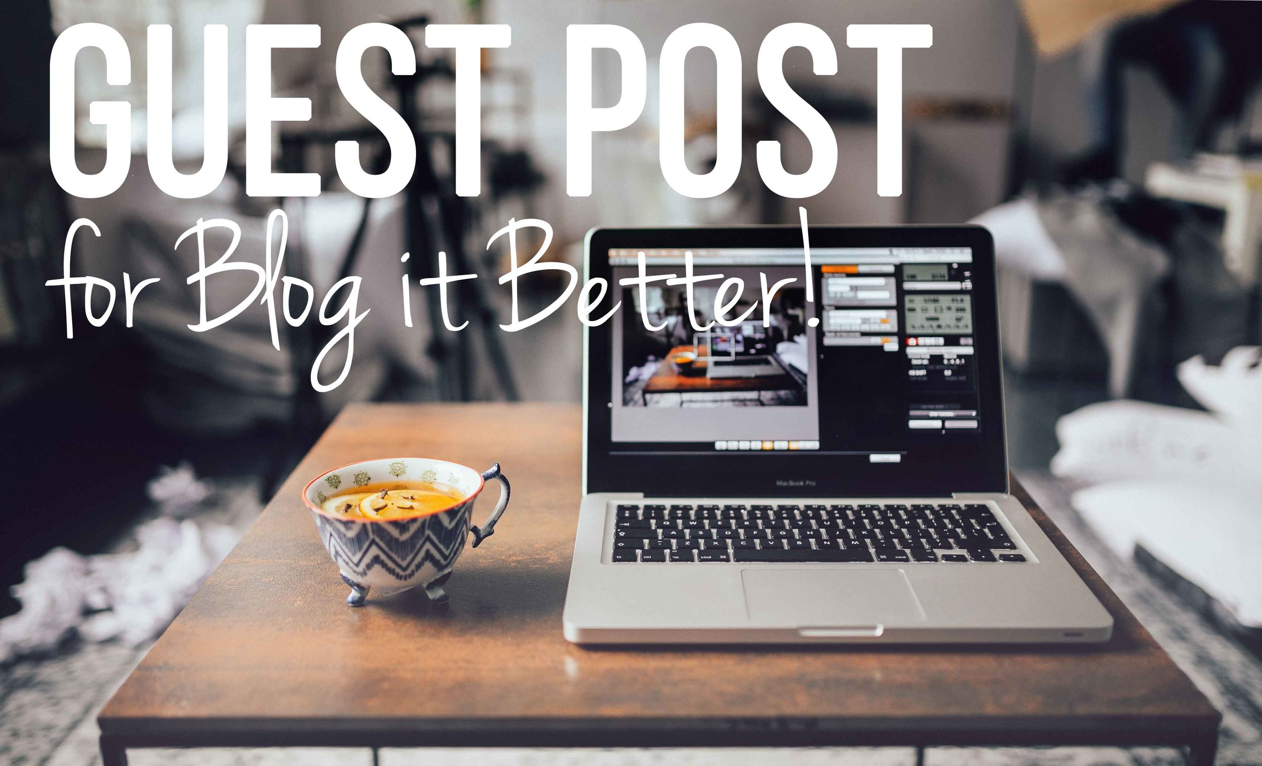 Guest Post for Blog it Better