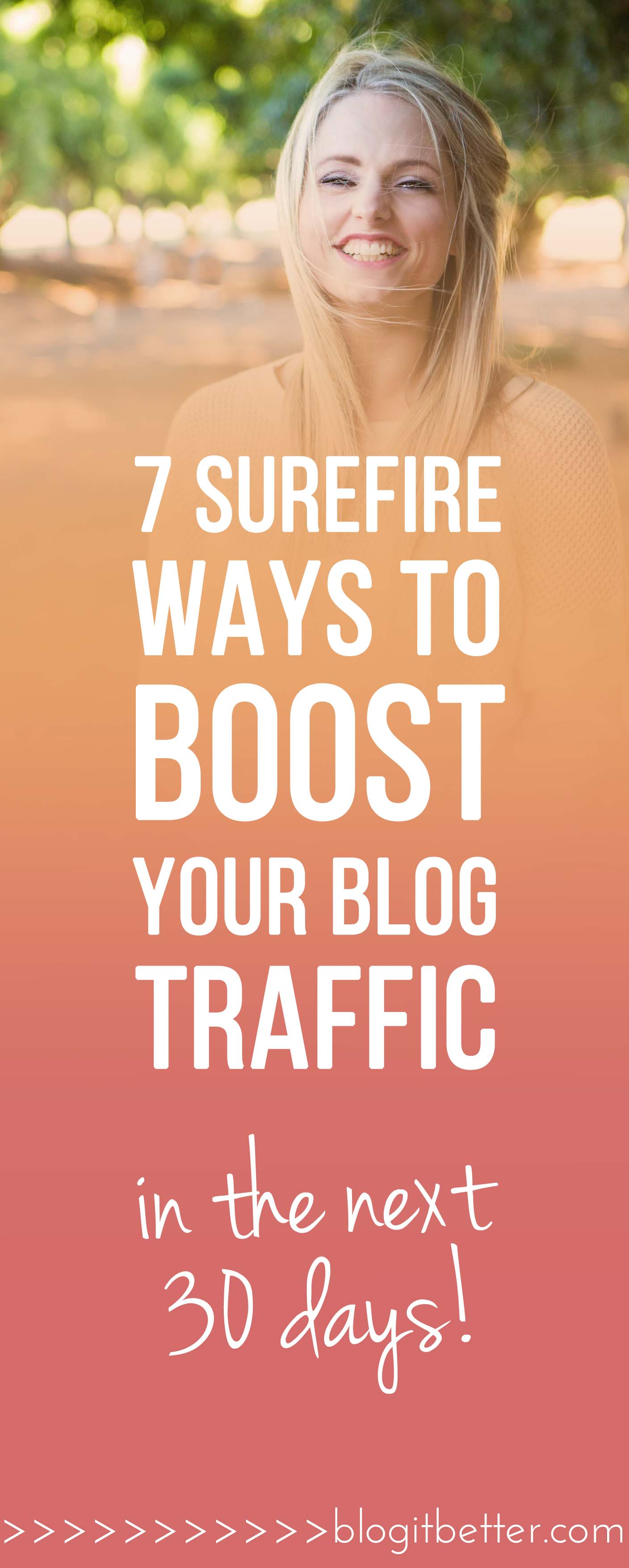 7 Surefire Ways To Boost Your Blog Traffic in Less Than 30 Days! Blog it Better!