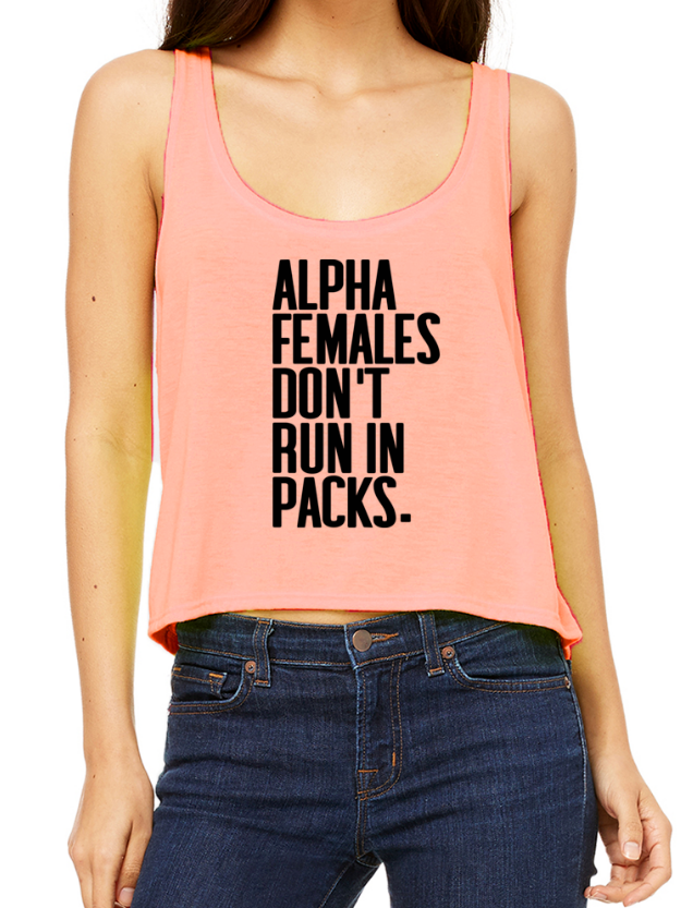 Alpha Females Don't Run In Packs - Tank Top