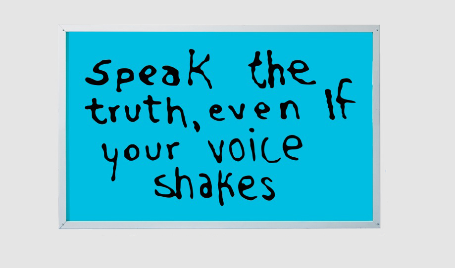 Speak the Truth, Even if Your Voice Shakes, 2015 vinyl text on neon 99 x 160 cm - 39 x 63 inches