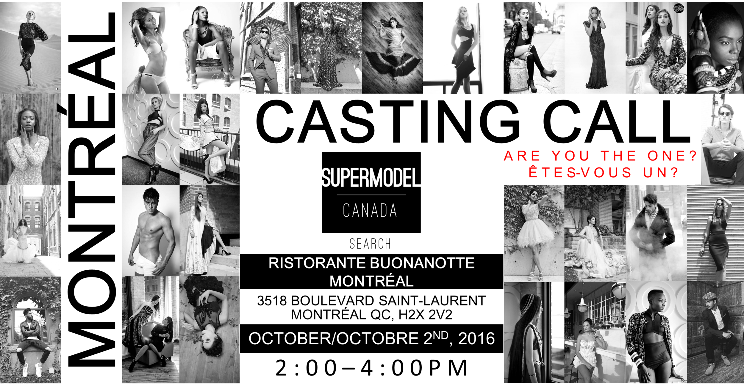 """SuperModel Canada Search  CANADA WIDE SEARCH Montreal, Quebec  FEMALE: Age: 16years-29years  Height: 5'7""""+  MALE: Age: 16years-32years Height: 5'9""""+  Location:  Ristorante Buonanotte Montreal  3518 Boulevard Saint-Laurent  Montreal QC, H2X 2V2  Time: 2:00pm - 4:00pm  APPLY NOW!"""