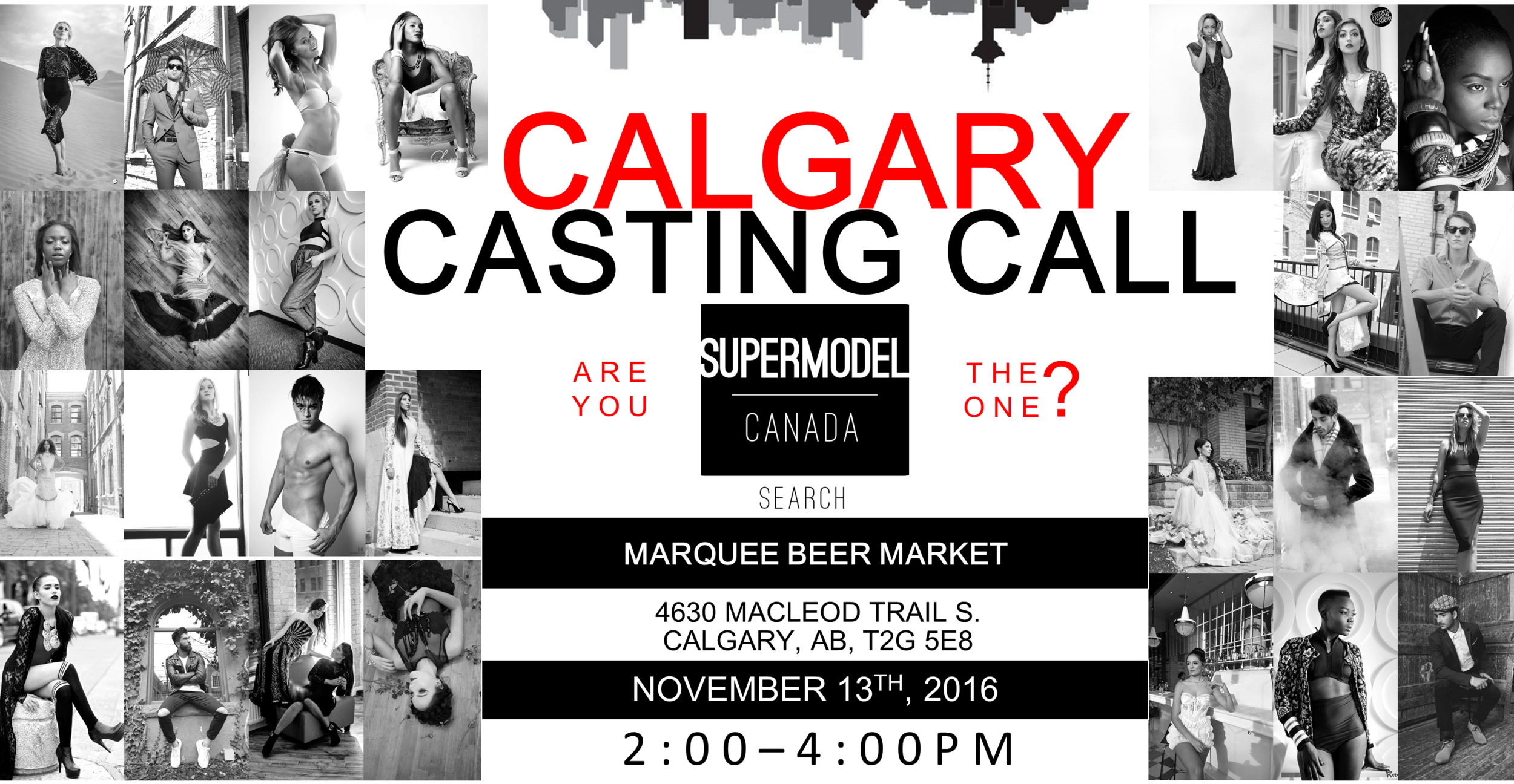 """CANADA WIDE SEARCH started in Toronto then Montreal now CALGARY  FEMALE: Age: 16years-29years  Height: 5'7""""+  MALE: Age: 16years-32years Height: 5'9""""+  Location: Marquee Beer Market 4630 Macleod Trail S. Calgary, AB, T2G 5E8  Time: 2:00pm - 4:00pm  APPLY NOW!"""