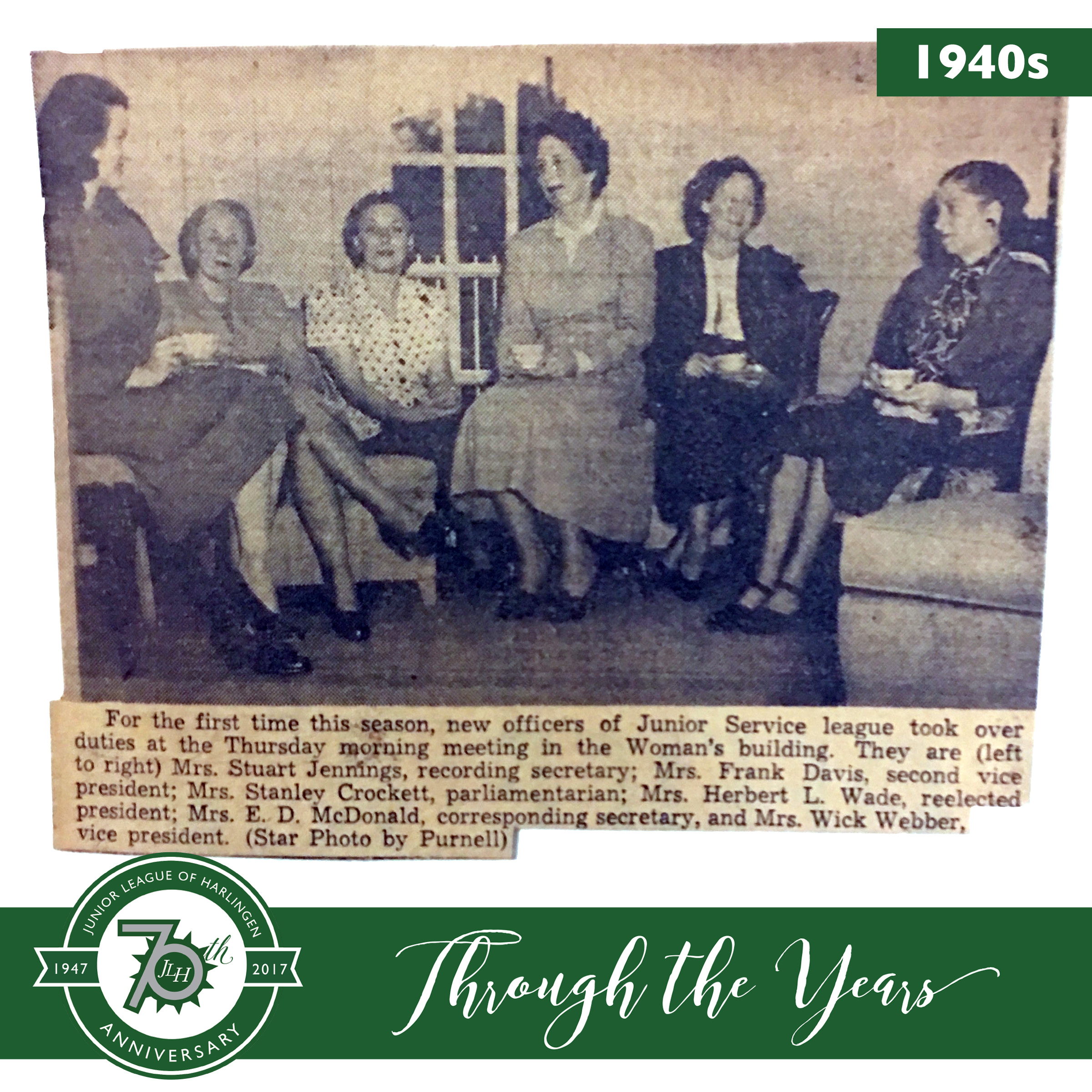 Mrs. Stuart Jennings, Mrs. Frank Davis, Mrs. Stanley Crockett, Mrs. Herbert L. Wade (our first President), Mrs. E.D. McDonald and Mr. Wick Webber