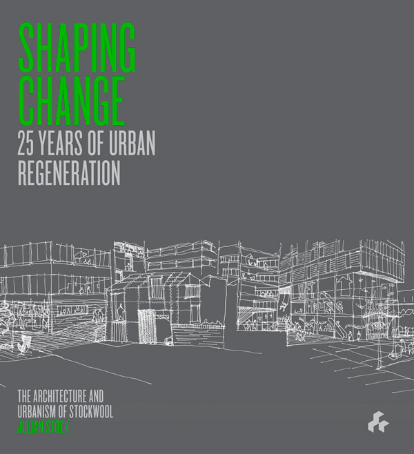 Shaping Change  25 Years of Urban Regeneration: The Architecture and Urbanism of Stockwool