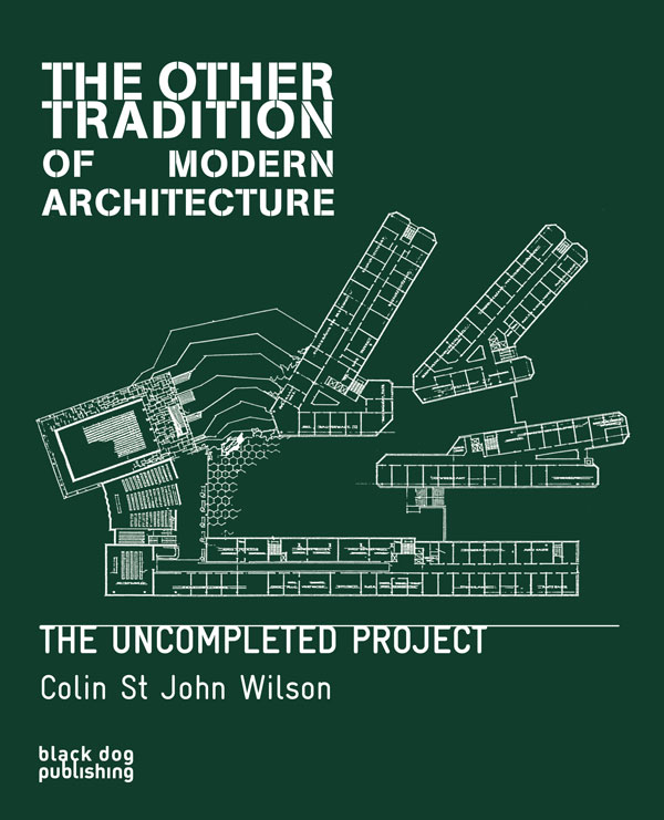 The Other Tradition of Modern Architecture  The Uncompleted Project