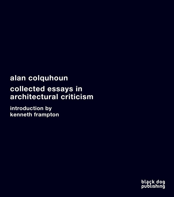 Alan Colquhoun  Collected Essays in Architectural Criticism