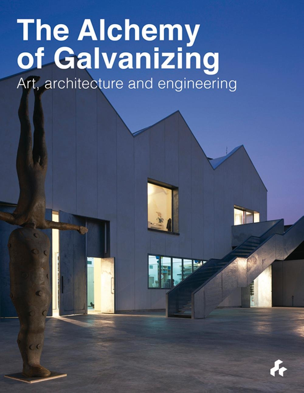 The Alchemy of Galvanizing  Art, Architecture and Engineering
