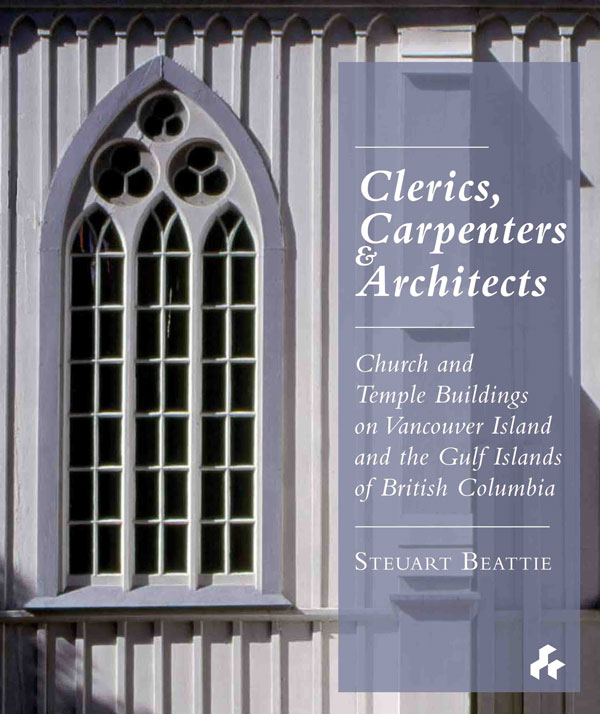 Clerics, Carpenters & Architects  Church and Temple Buildings on Vancouver Island and The Gulf Islands of British Columbia