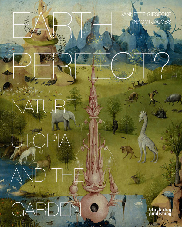Earth Perfect?  Nature, Utopia and the Garden