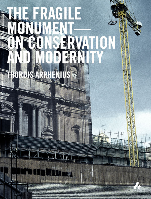 The Fragile Monument  On Conservation and Modernity