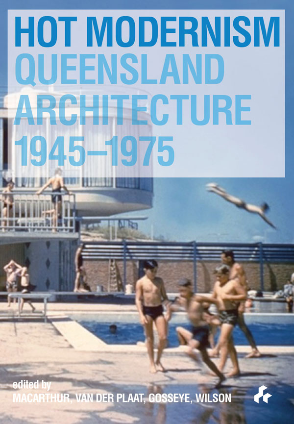Hot Modernism  Queensland Architecture 1945-1975