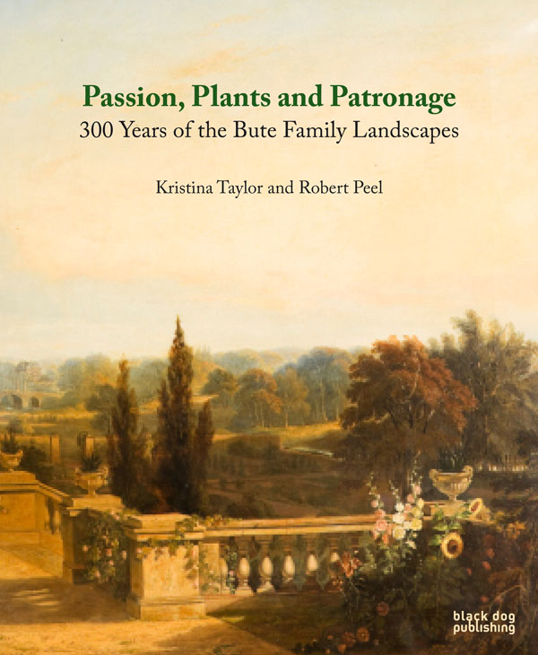 Passion, Plants and Patronage  300 Years of the Bute Family Landscapes