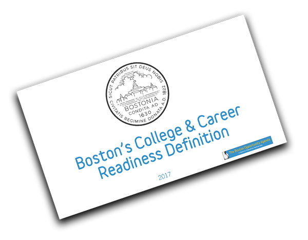 Click on the image to download a PDF which explains the definition, how it was developed, who participated in the process, and the indicators that the Boston education system will now track towards college, career, and life readiness.  For additional information please contact  The Boston Opportunity Agenda .