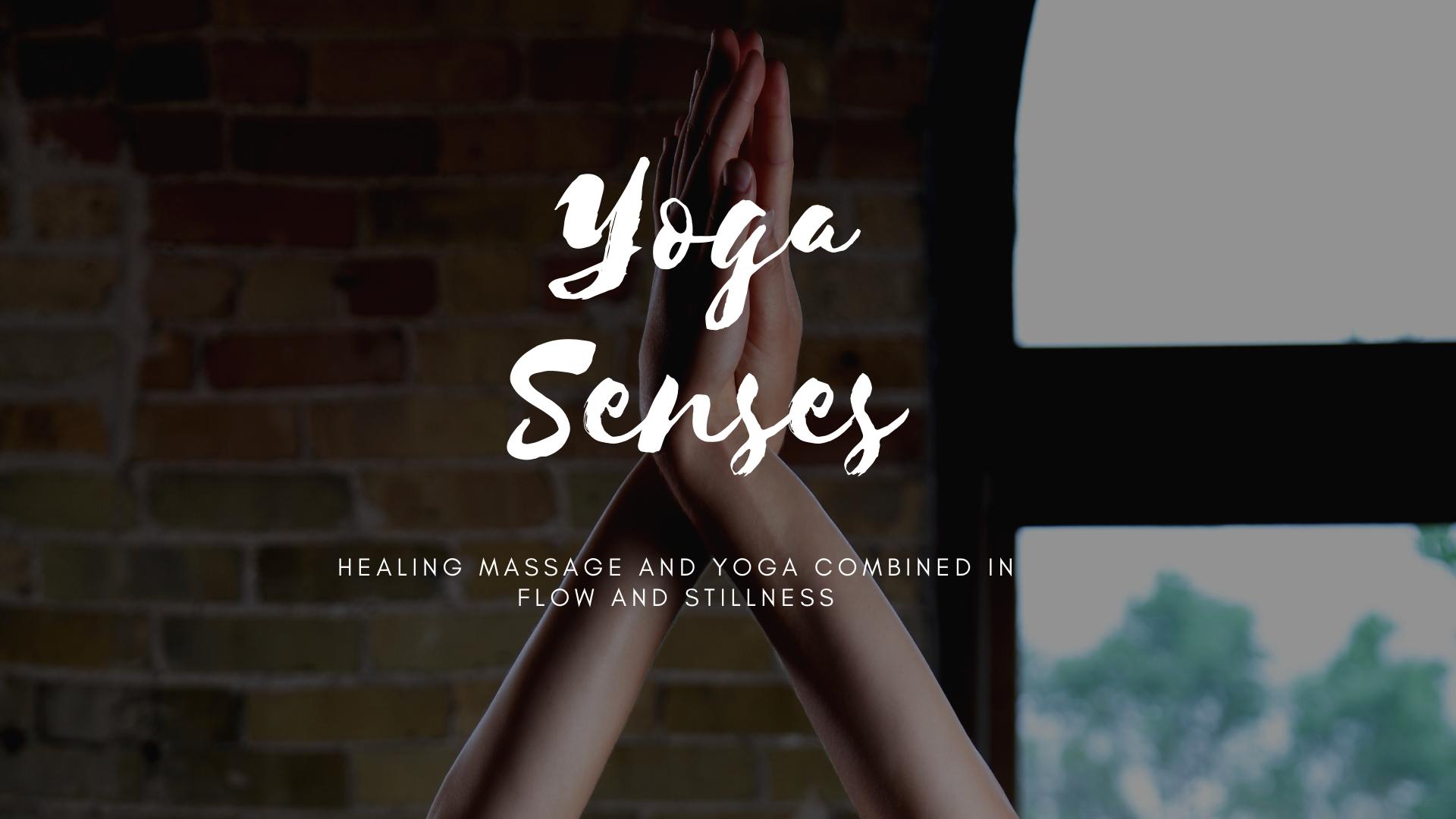 Yoga Senses - Yoga senses - yoga + massage3 nya datum till HT!Sö 15 sep.Lö 23 nov.Lö 14 dec.Kl. 10.00-11.45, 105minYogalärare: Kristin Ellner Massageterapeut: Mikaela HallPris: 450kr per gångUnder den här 105 minuter långa yogaklassen får du uppleva det bästa av två världar; massage, mjuk beröring och yoga. Kristin guidar genom en klass med inslag av meditation, pranayama (andning) och mjuka flöden och rörelser medans Mikaela finns i rummet och ger dig sina helande händer vid flera tillfällen under klassen; en handpåläggning, en stretch eller en kort massage.En klass för dig som älskar beröring och yoga. Balanserande och lugnande oljor/essencer kan ev. användas under klassen.Du behöver ingen tidigare erfarenhet av yoga men du behöver tycka om beröring. En unik upplevelse som balanserar nervsystemet, ger harmoni och balans i kropp och sinne.Healing massage and yoga combined in flow and stillness.A unique experience to heal and restore, layer by layer. From the whispers of your soul, the depth of your breath, the flow of prana in your subtle body, the movement through your muscles, to the gentle touch of your body.A yoga session with an experienced yoga teacher and and a massage therapist with years of helping people with her healing and loving touch.It´s your time to shine and to feel awakened. We welcome you./Mikaela & KristinAnmäl härAnmälan är bindande och avgiften återbetalas ej om du inte kan delta, men det går bra att överlåta platsen till en vän.