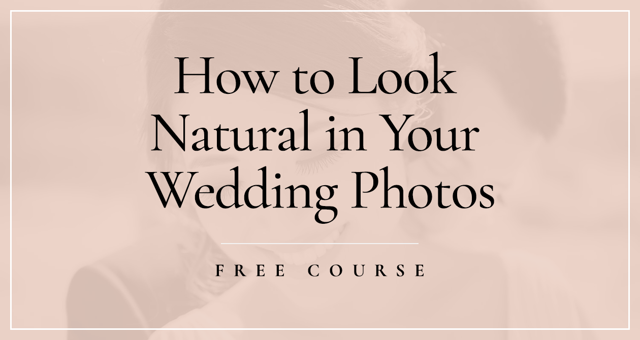 LOOK NATURAL IN YOUR WEDDING PHOTOS