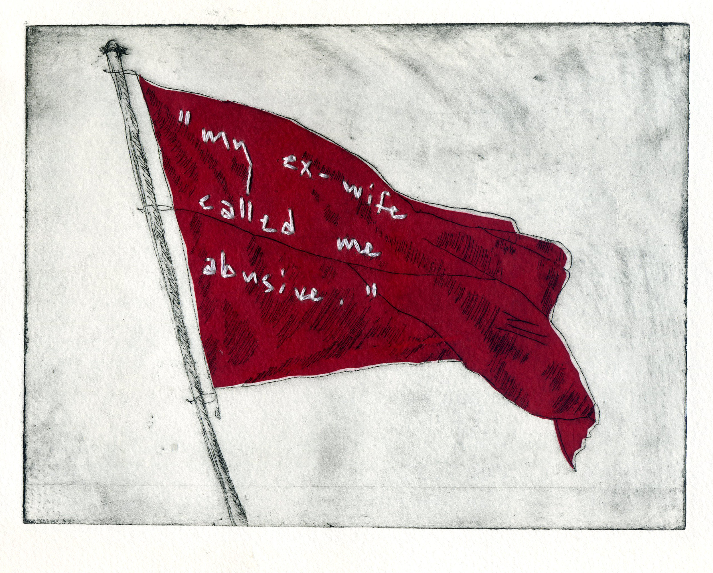 Red Flag Series: Ex-Wife Shelley Chamberlin, 2015 Intaglio and chine-colle with hand-embroidered text