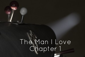 The Man I Love - Chapter 1