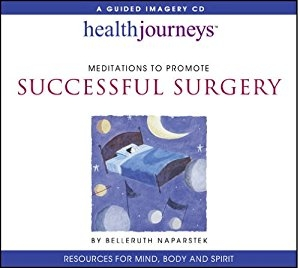 A Meditation to Promote Successful Surgery   By Belleruth Naparstek