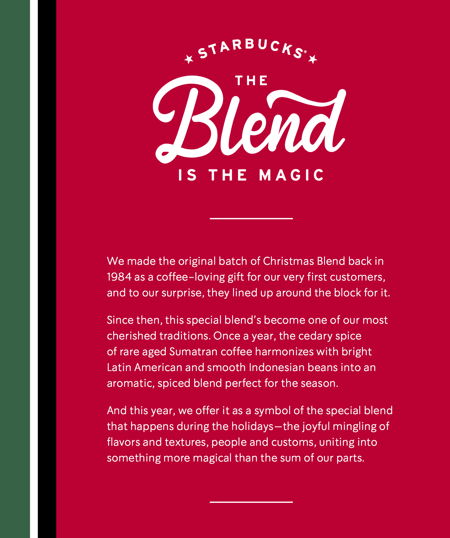 """The line, """"The Blend is the Magic"""" was meant to celebrate all the different ways in which we celebrate the holidays while making a nod to the Starbucks Christmas Blend coffee, which is delicious."""