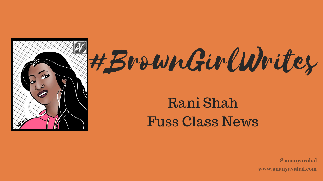 #browngirlwrites Ananya Vahal interviews founder and editor in chief of Fuss Class News Rani Shah.